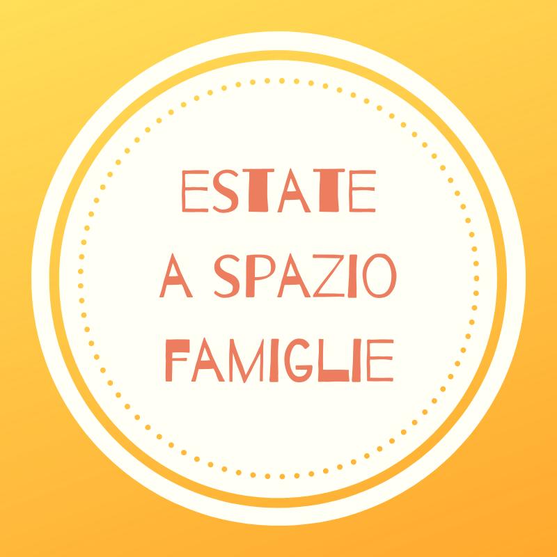 Estate a Spazio Famiglie